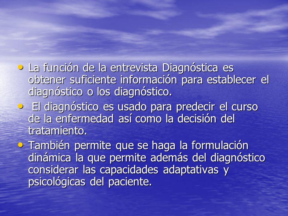 La función de la entrevista Diagnóstica es obtener suficiente información para establecer el diagnóstico o los diagnóstico. La función de la entrevist