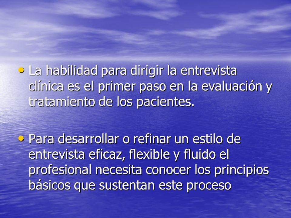 La habilidad para dirigir la entrevista clínica es el primer paso en la evaluación y tratamiento de los pacientes.