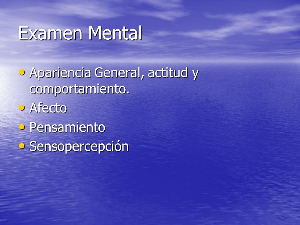 Examen Mental Apariencia General, actitud y comportamiento. Apariencia General, actitud y comportamiento. Afecto Afecto Pensamiento Pensamiento Sensop