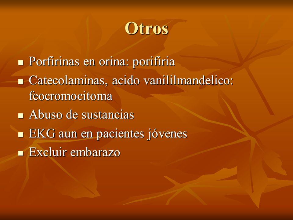 Otros Porfirinas en orina: porifiria Porfirinas en orina: porifiria Catecolaminas, acido vanililmandelico: feocromocitoma Catecolaminas, acido vanilil
