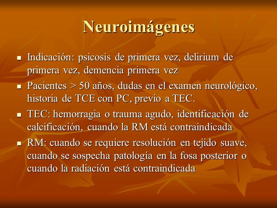 Neuroimágenes Indicación: psicosis de primera vez, delirium de primera vez, demencia primera vez Indicación: psicosis de primera vez, delirium de prim