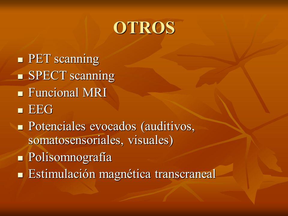 OTROS PET scanning PET scanning SPECT scanning SPECT scanning Funcional MRI Funcional MRI EEG EEG Potenciales evocados (auditivos, somatosensoriales,