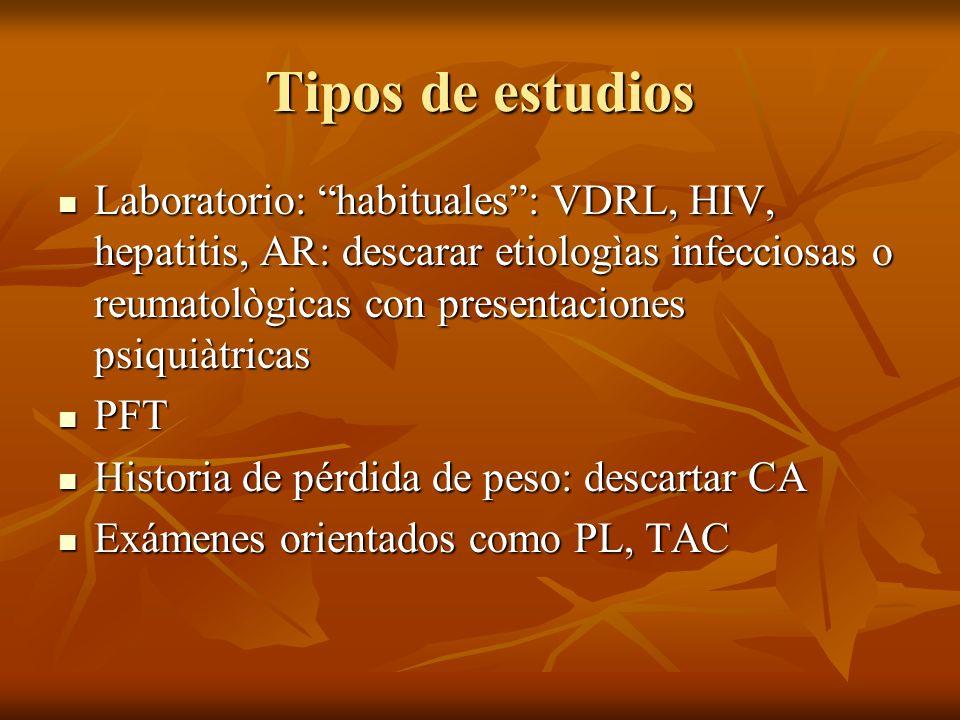 Tipos de estudios Laboratorio: habituales: VDRL, HIV, hepatitis, AR: descarar etiologìas infecciosas o reumatològicas con presentaciones psiquiàtricas
