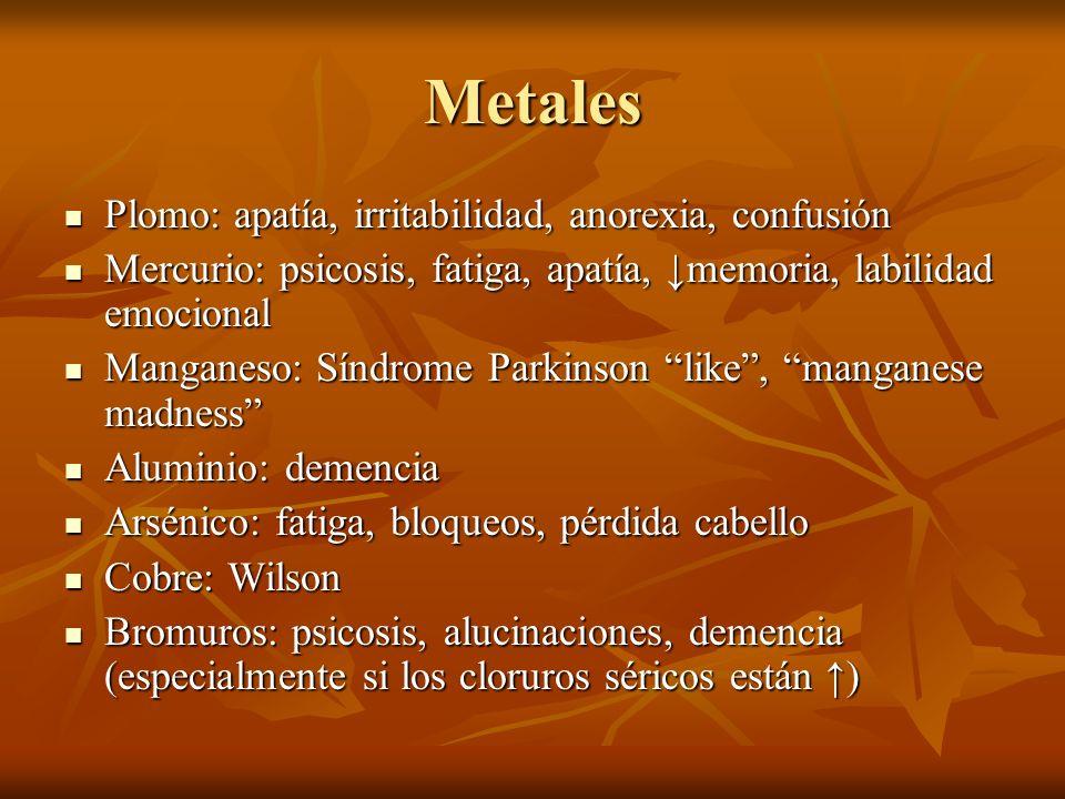 Metales Plomo: apatía, irritabilidad, anorexia, confusión Plomo: apatía, irritabilidad, anorexia, confusión Mercurio: psicosis, fatiga, apatía, memori