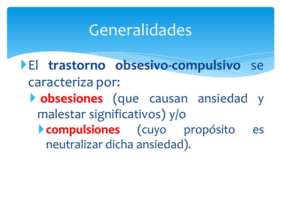 El trastorno obsesivo-compulsivo se caracteriza por: obsesiones obsesiones (que causan ansiedad y malestar significativos) y/o compulsiones compulsion