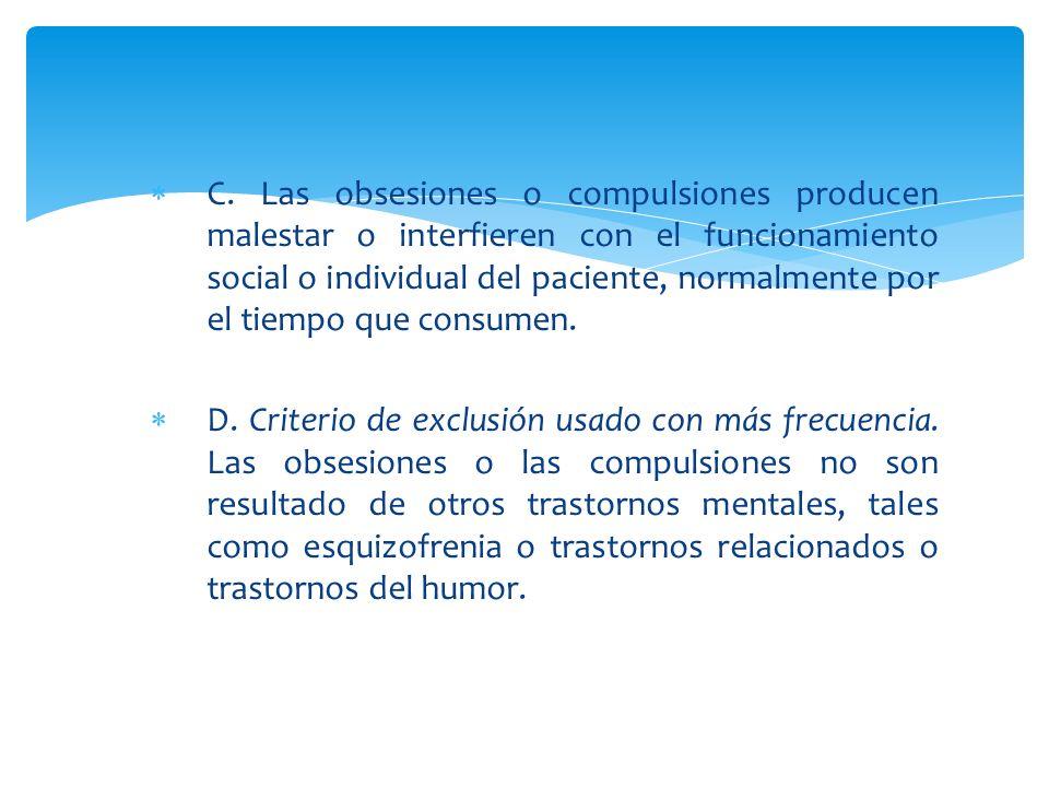 C. Las obsesiones o compulsiones producen malestar o interfieren con el funcionamiento social o individual del paciente, normalmente por el tiempo que