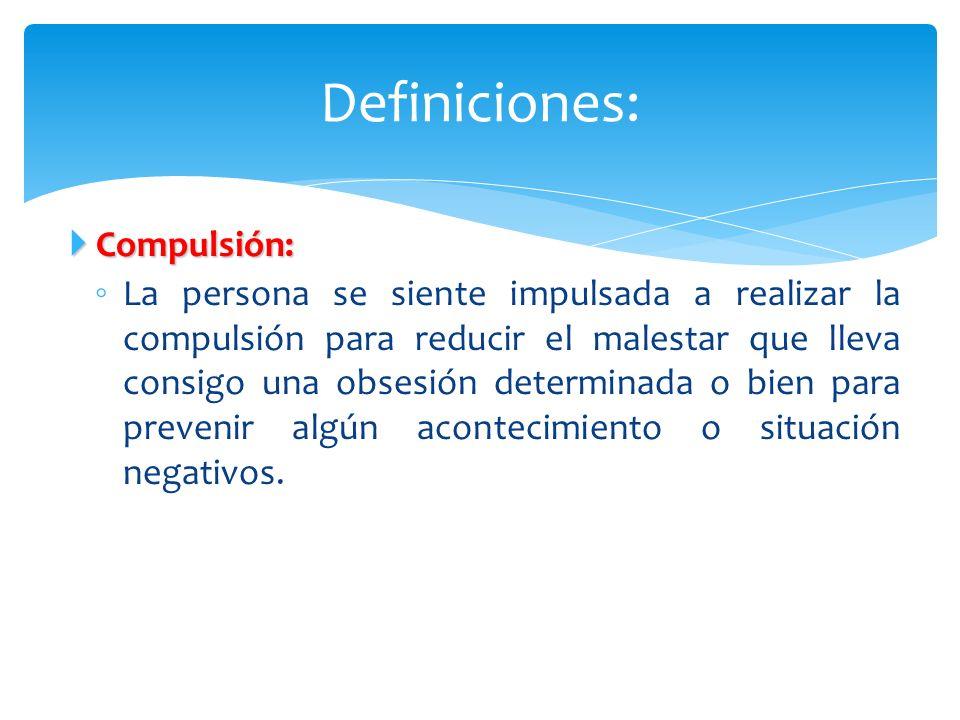 Compulsión: Compulsión: La persona se siente impulsada a realizar la compulsión para reducir el malestar que lleva consigo una obsesión determinada o