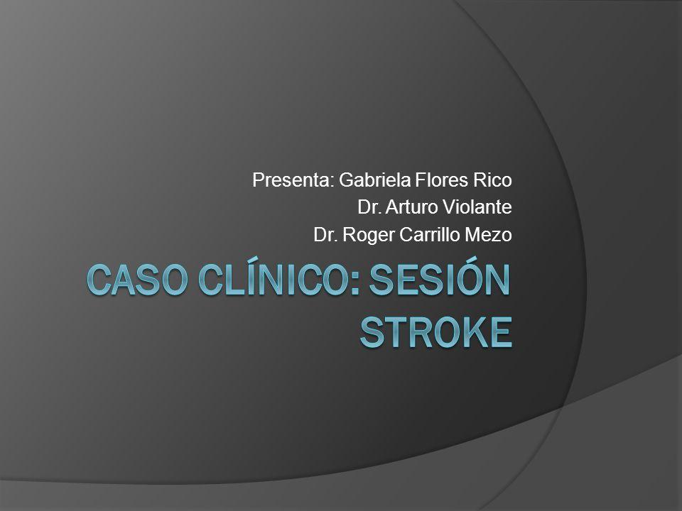 Presenta: Gabriela Flores Rico Dr. Arturo Violante Dr. Roger Carrillo Mezo