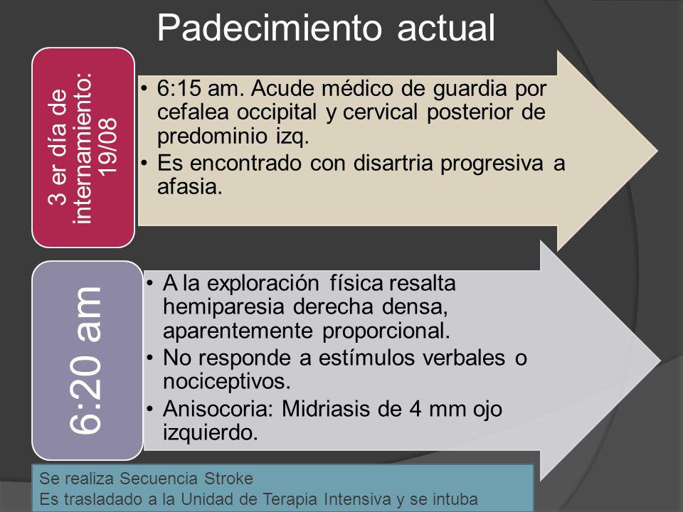 6:15 am. Acude médico de guardia por cefalea occipital y cervical posterior de predominio izq. Es encontrado con disartria progresiva a afasia. 3 er d