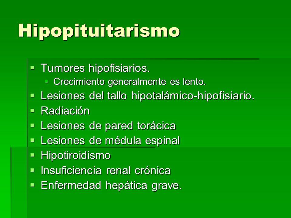 Hipopituitarismo Tumores hipofisiarios. Tumores hipofisiarios. Crecimiento generalmente es lento. Crecimiento generalmente es lento. Lesiones del tall