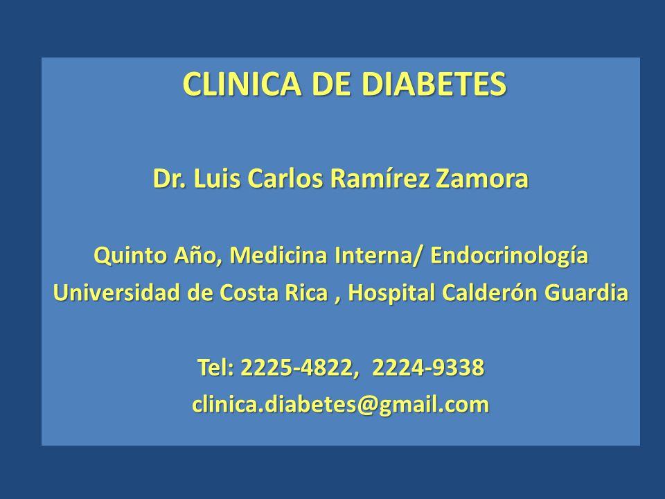 CLINICA DE DIABETES CLINICA DE DIABETES Dr. Luis Carlos Ramírez Zamora Quinto Año, Medicina Interna/ Endocrinología Universidad de Costa Rica, Hospita