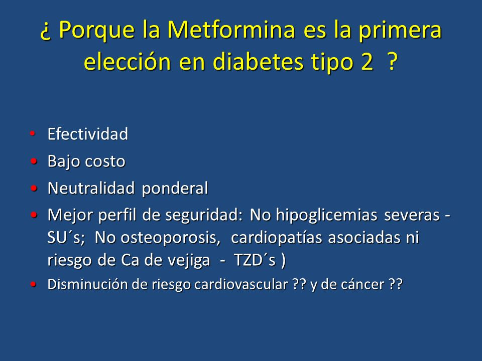 ¿ Porque la Metformina es la primera elección en diabetes tipo 2 ? Efectividad Efectividad Bajo costoBajo costo Neutralidad ponderalNeutralidad ponder
