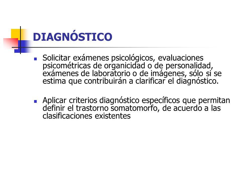 DIAGNÓSTICO Solicitar exámenes psicológicos, evaluaciones psicométricas de organicidad o de personalidad, exámenes de laboratorio o de imágenes, sólo