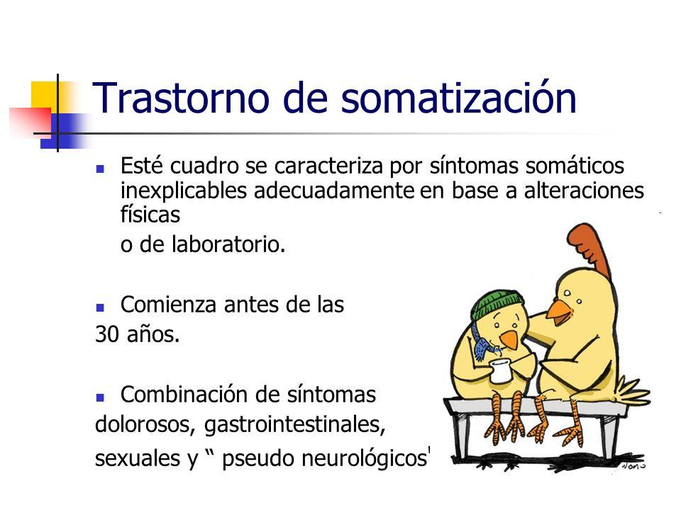 Trastorno de somatización Esté cuadro se caracteriza por síntomas somáticos inexplicables adecuadamente en base a alteraciones físicas o de laboratori