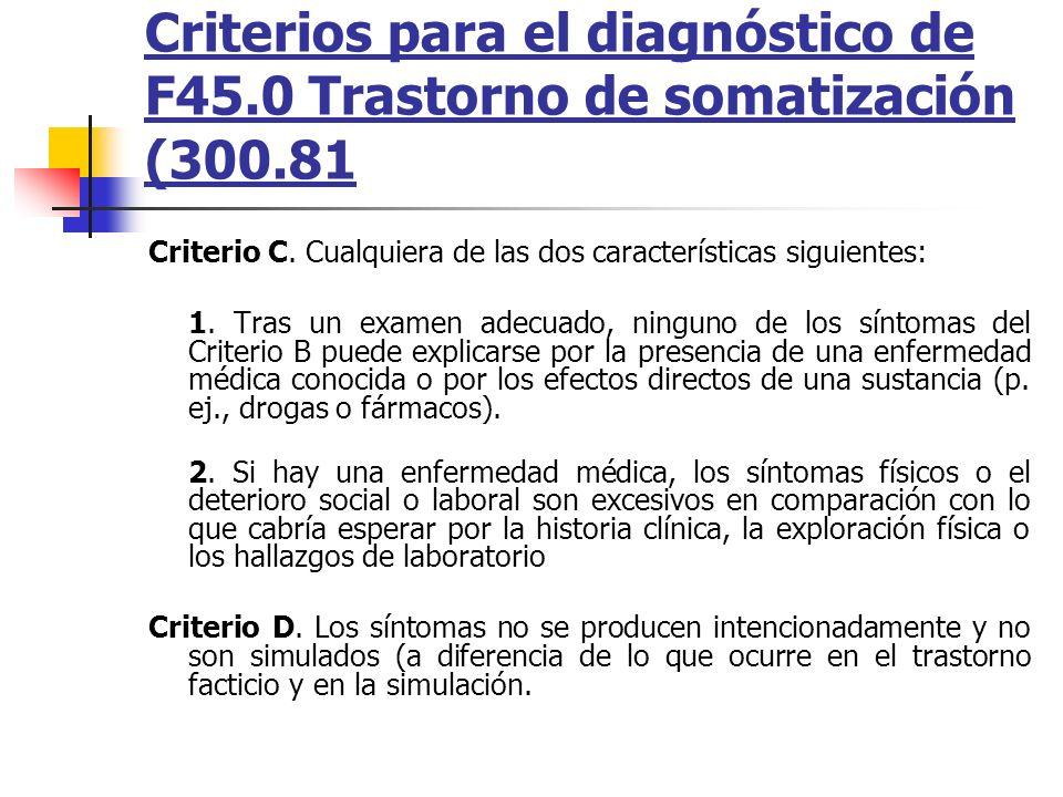 Criterios para el diagnóstico de F45.0 Trastorno de somatización (300.81 Criterio C. Cualquiera de las dos características siguientes: 1. Tras un exam