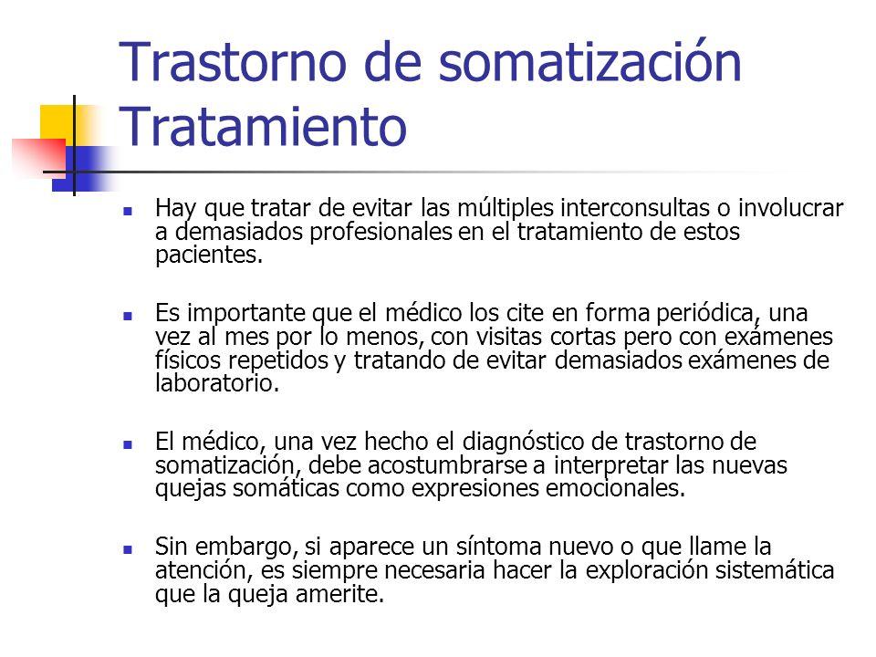 Trastorno de somatización Tratamiento Hay que tratar de evitar las múltiples interconsultas o involucrar a demasiados profesionales en el tratamiento