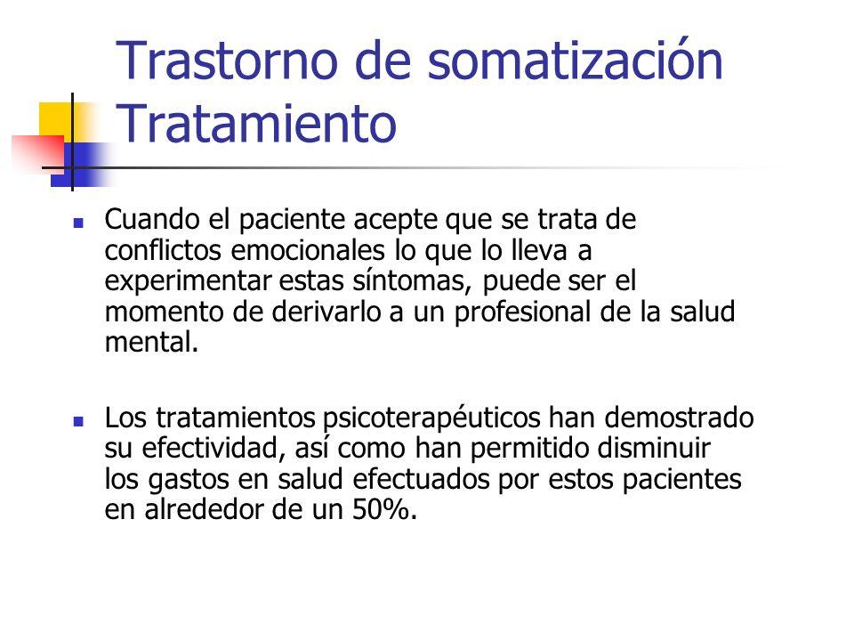 Trastorno de somatización Tratamiento Cuando el paciente acepte que se trata de conflictos emocionales lo que lo lleva a experimentar estas síntomas,