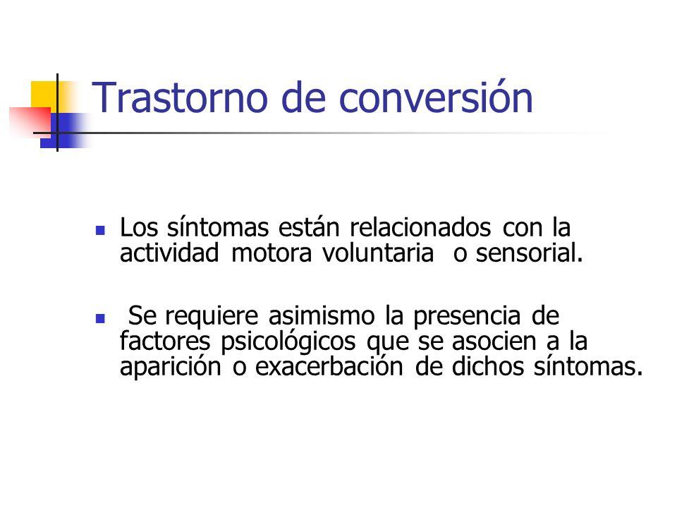 Trastorno de conversión Los síntomas están relacionados con la actividad motora voluntaria o sensorial. Se requiere asimismo la presencia de factores