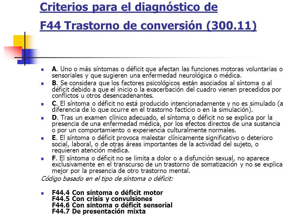 Criterios para el diagnóstico de F44 Trastorno de conversión (300.11) A. Uno o más síntomas o déficit que afectan las funciones motoras voluntarias o