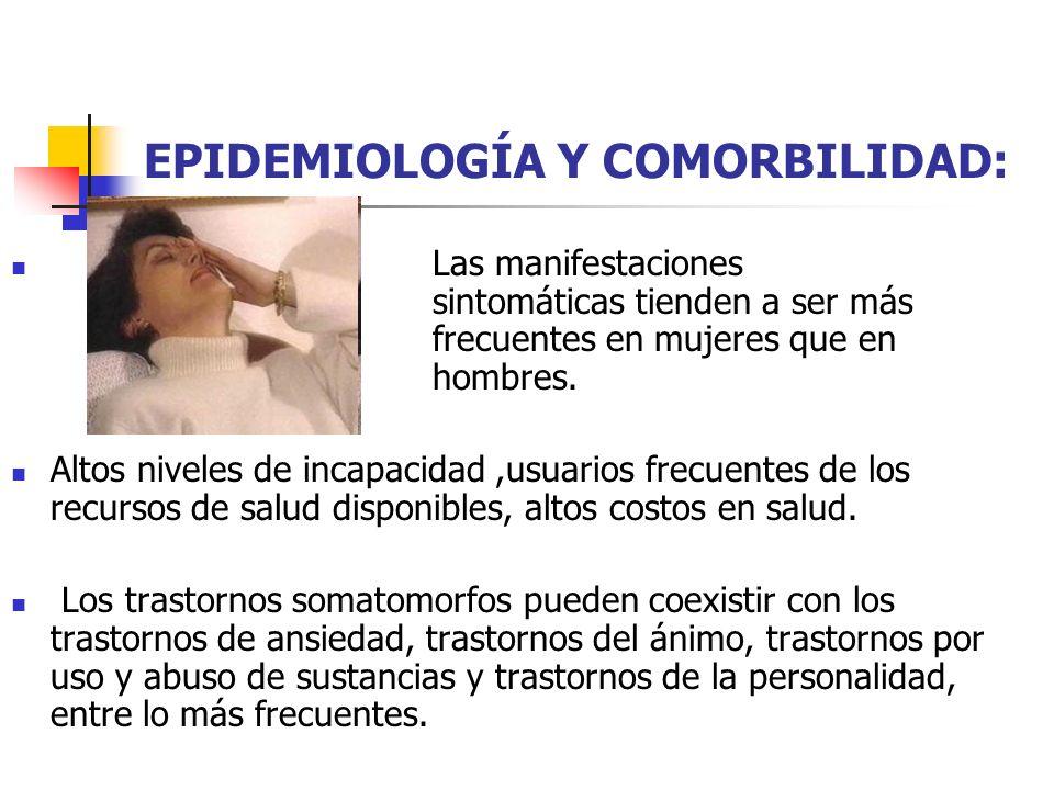 EPIDEMIOLOGÍA Y COMORBILIDAD: Las manifestaciones sintomáticas tienden a ser más frecuentes en mujeres que en hombres. Altos niveles de incapacidad,us