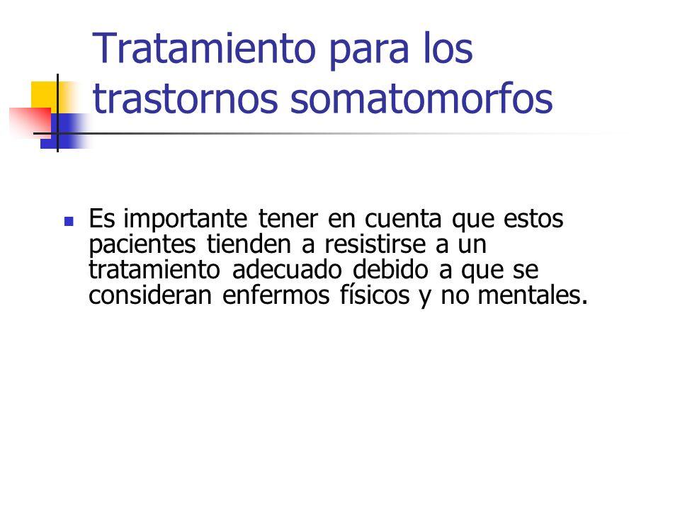 Tratamiento para los trastornos somatomorfos Es importante tener en cuenta que estos pacientes tienden a resistirse a un tratamiento adecuado debido a