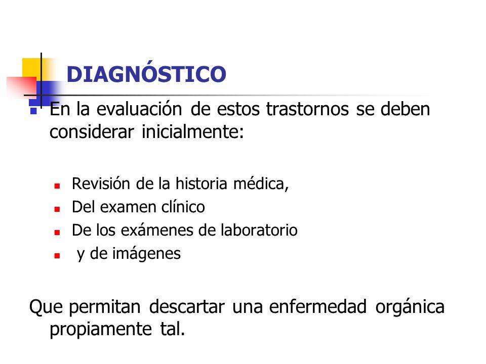 DIAGNÓSTICO En la evaluación de estos trastornos se deben considerar inicialmente: Revisión de la historia médica, Del examen clínico De los exámenes