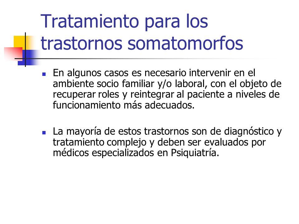 Tratamiento para los trastornos somatomorfos En algunos casos es necesario intervenir en el ambiente socio familiar y/o laboral, con el objeto de recu