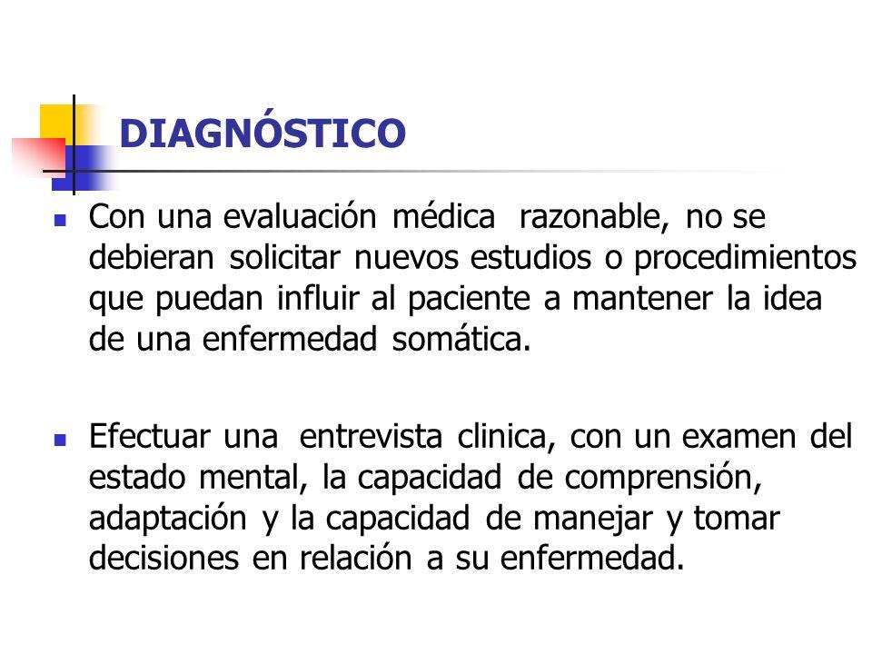 DIAGNÓSTICO Con una evaluación médica razonable, no se debieran solicitar nuevos estudios o procedimientos que puedan influir al paciente a mantener l