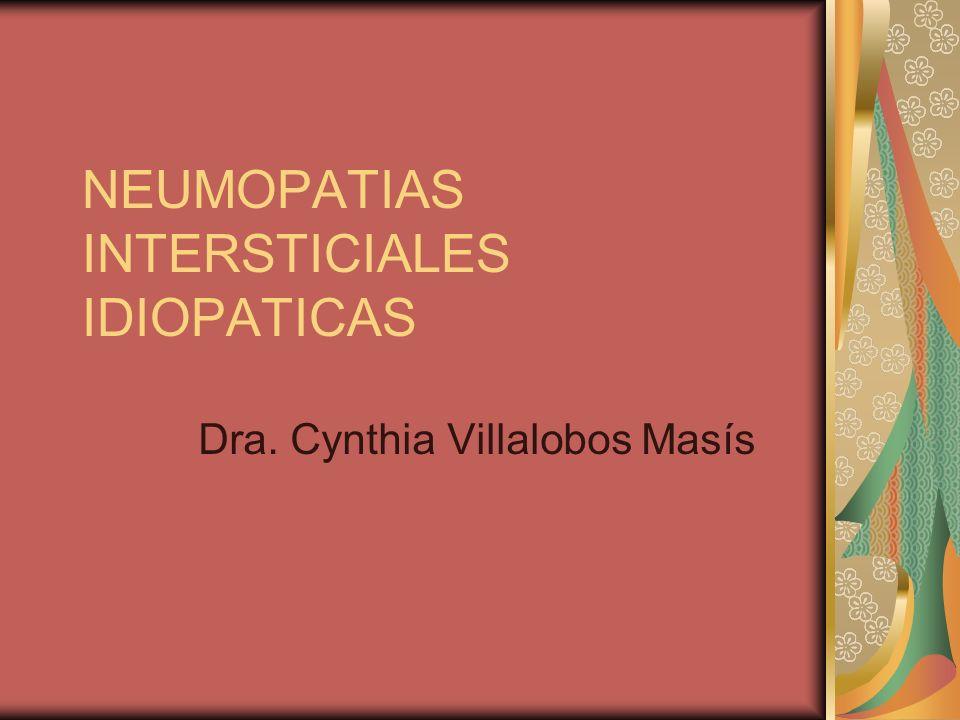 NEUMOPATIAS INTERSTICIALES IDIOPATICAS Dra. Cynthia Villalobos Masís