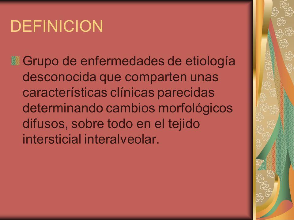 DEFINICION Grupo de enfermedades de etiología desconocida que comparten unas características clínicas parecidas determinando cambios morfológicos difu