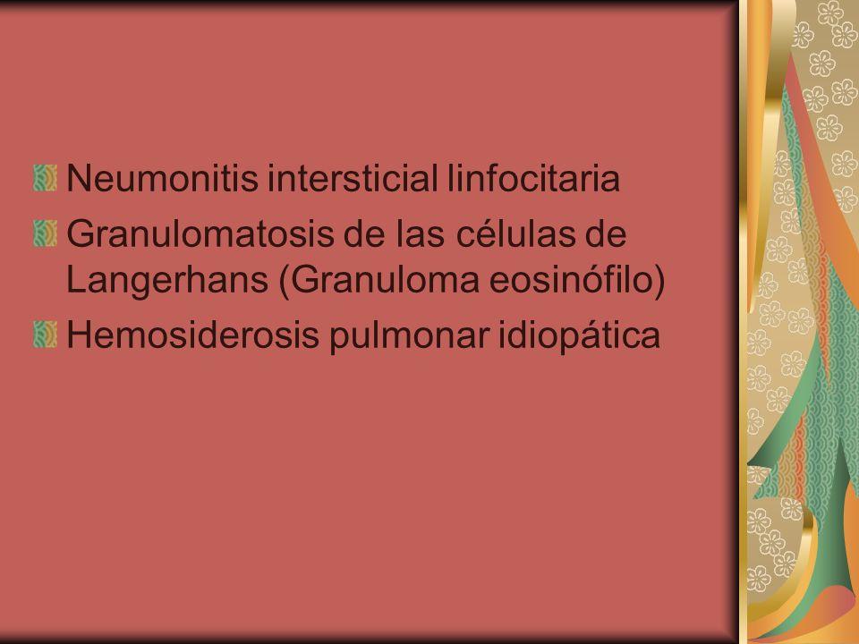 Neumonitis intersticial linfocitaria Granulomatosis de las células de Langerhans (Granuloma eosinófilo) Hemosiderosis pulmonar idiopática