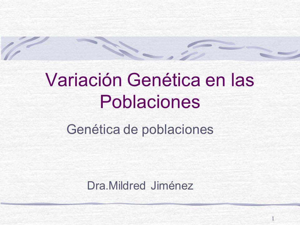 1 Variación Genética en las Poblaciones Genética de poblaciones Dra.Mildred Jiménez
