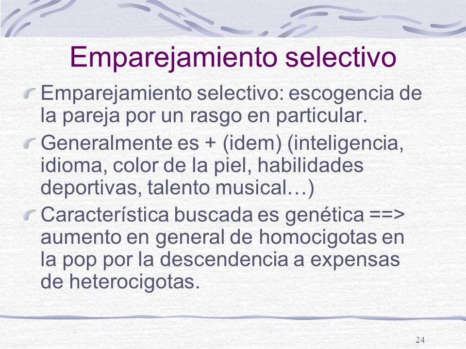24 Emparejamiento selectivo Emparejamiento selectivo: escogencia de la pareja por un rasgo en particular. Generalmente es + (idem) (inteligencia, idio