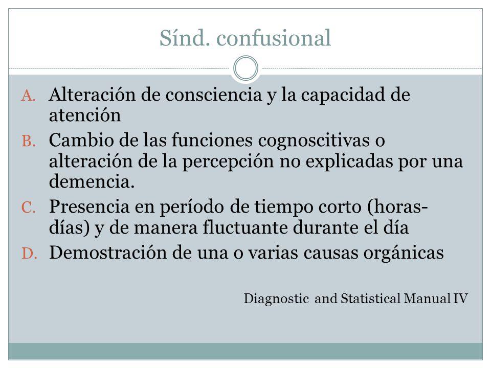 Sínd. confusional A. Alteración de consciencia y la capacidad de atención B. Cambio de las funciones cognoscitivas o alteración de la percepción no ex