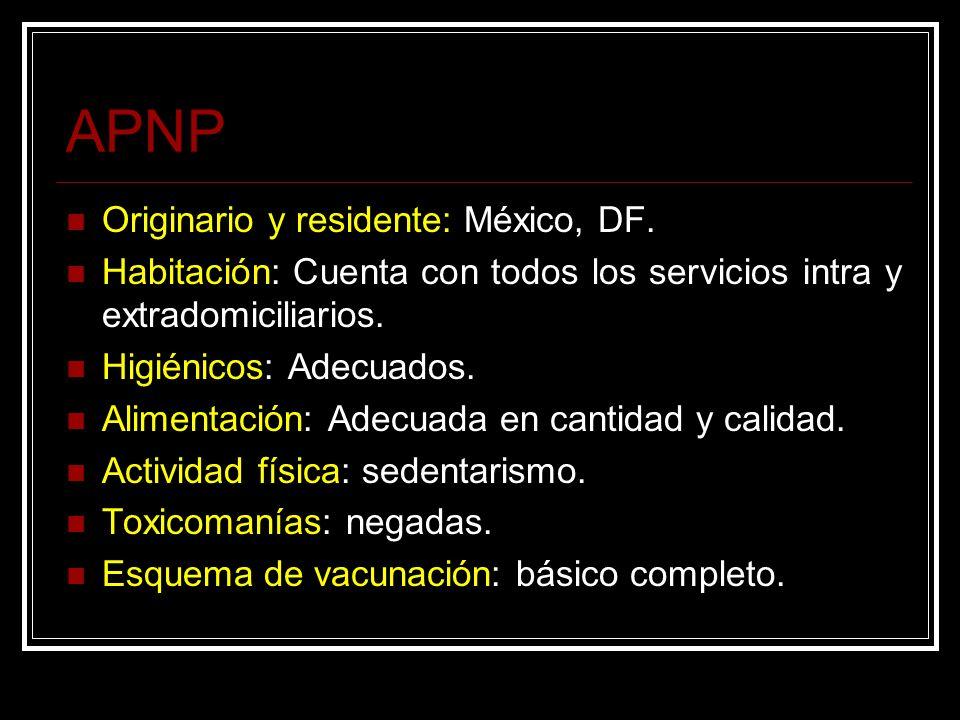 APNP Originario y residente: México, DF. Habitación: Cuenta con todos los servicios intra y extradomiciliarios. Higiénicos: Adecuados. Alimentación: A