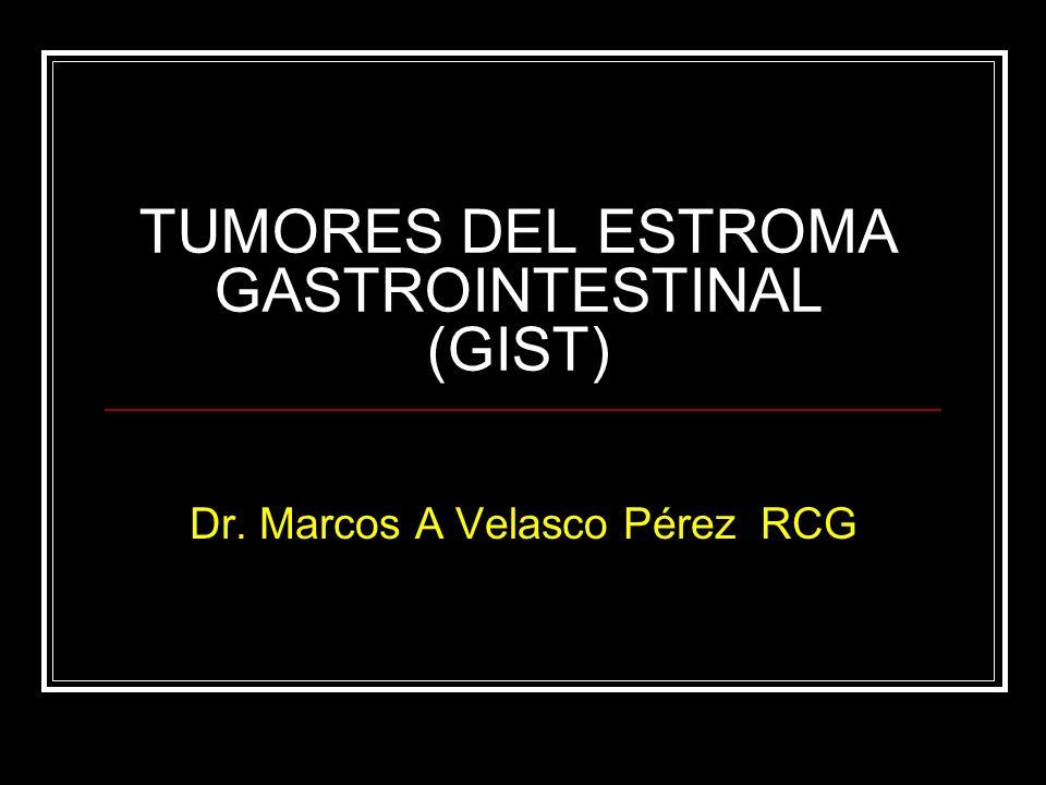 TUMORES DEL ESTROMA GASTROINTESTINAL (GIST) Dr. Marcos A Velasco Pérez RCG