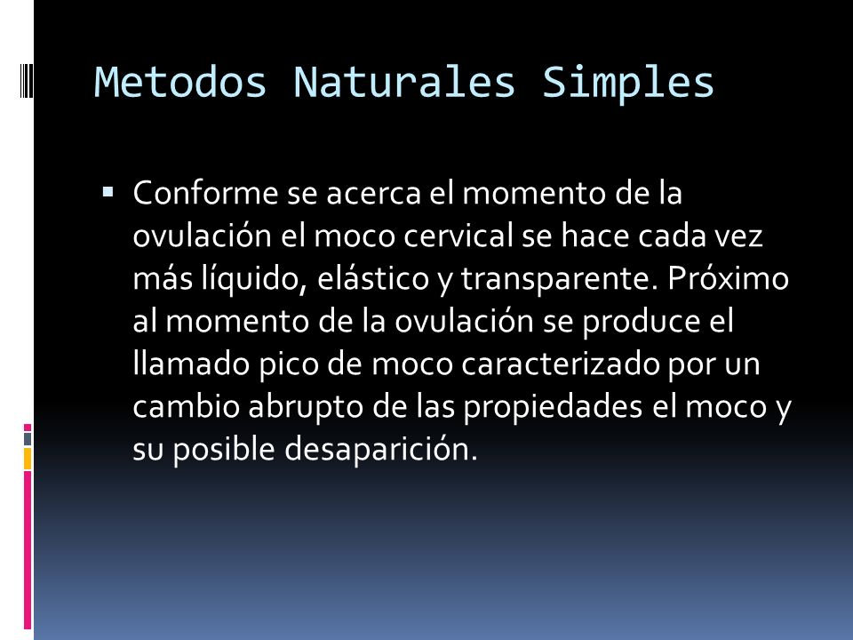 Metodos Naturales Simples Conforme se acerca el momento de la ovulación el moco cervical se hace cada vez más líquido, elástico y transparente. Próxim