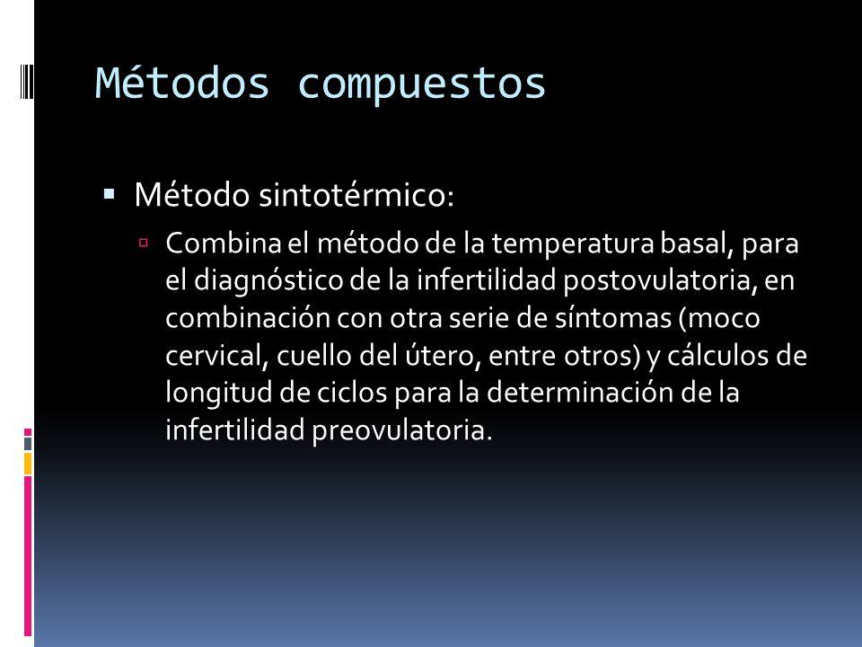 Métodos compuestos Método sintotérmico: Combina el método de la temperatura basal, para el diagnóstico de la infertilidad postovulatoria, en combinaci
