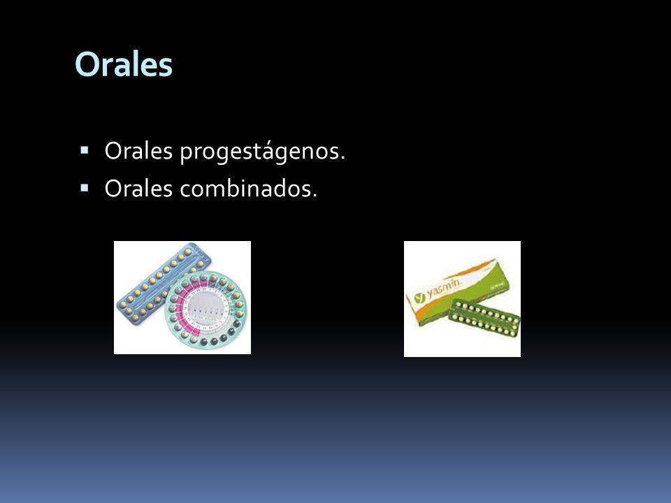 Orales Orales progestágenos. Orales combinados.