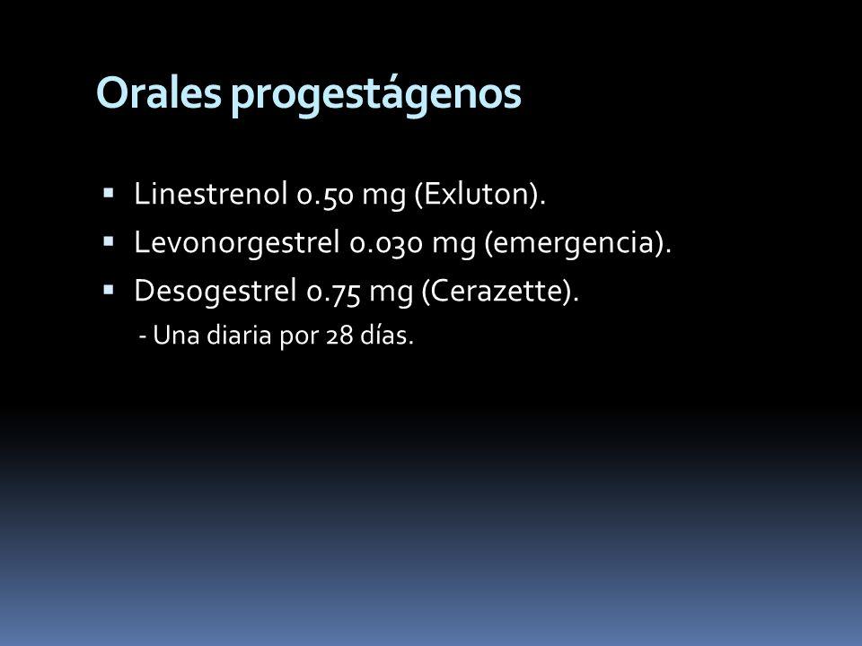 Linestrenol 0.50 mg (Exluton). Levonorgestrel 0.030 mg (emergencia). Desogestrel 0.75 mg (Cerazette). - Una diaria por 28 días. Orales progestágenos