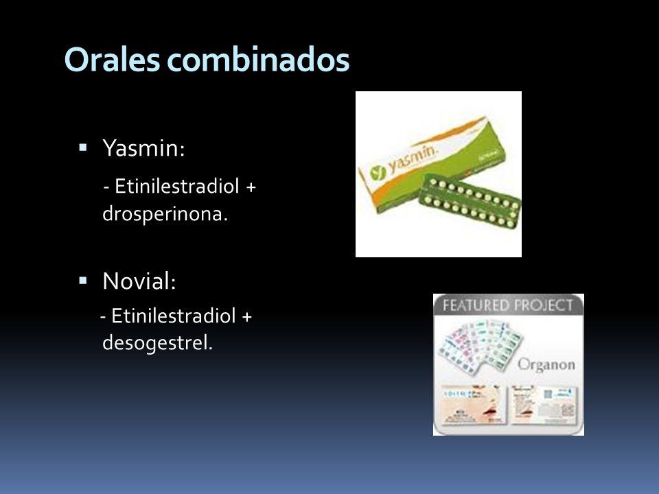 Yasmin: - Etinilestradiol + drosperinona. Novial: - Etinilestradiol + desogestrel. Orales combinados