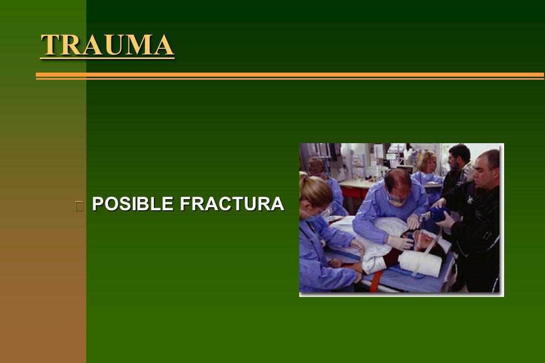 TRAUMATRAUMA n POSIBLE FRACTURA