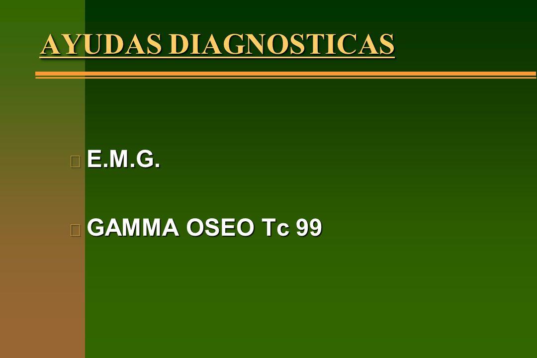 AYUDAS DIAGNOSTICAS n E.M.G. n GAMMA OSEO Tc 99