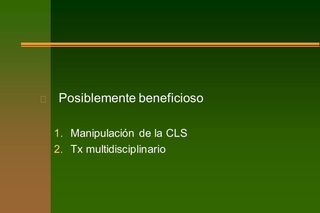 n Posiblemente beneficioso 1.Manipulación de la CLS 2.Tx multidisciplinario