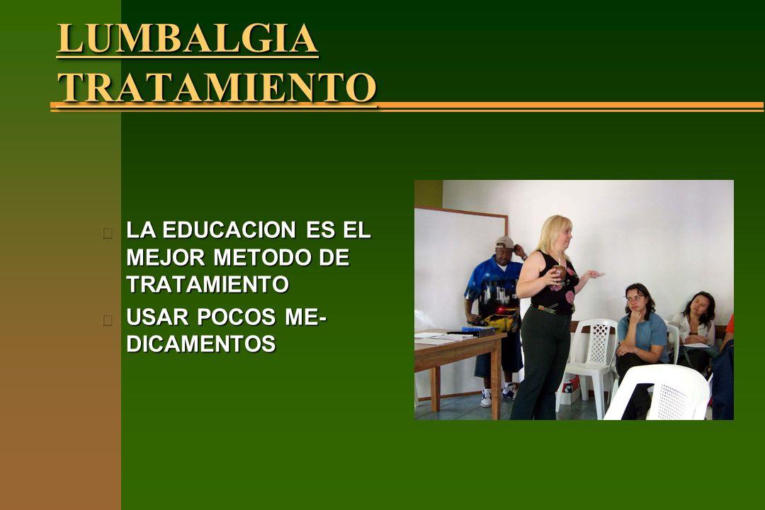 LUMBALGIA TRATAMIENTO n LA EDUCACION ES EL MEJOR METODO DE TRATAMIENTO n USAR POCOS ME- DICAMENTOS