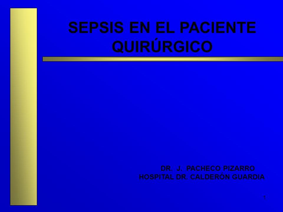 1 SEPSIS EN EL PACIENTE QUIRÚRGICO DR. J. PACHECO PIZARRO HOSPITAL DR. CALDERÓN GUARDIA