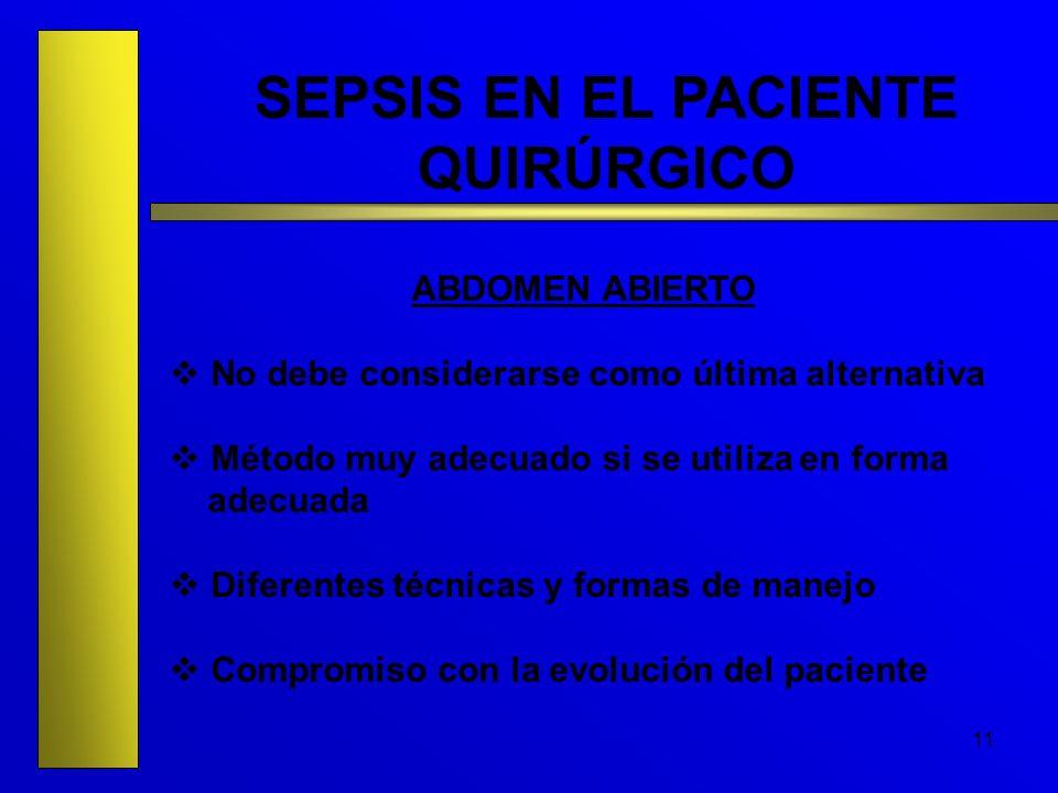 11 SEPSIS EN EL PACIENTE QUIRÚRGICO ABDOMEN ABIERTO No debe considerarse como última alternativa Método muy adecuado si se utiliza en forma adecuada D
