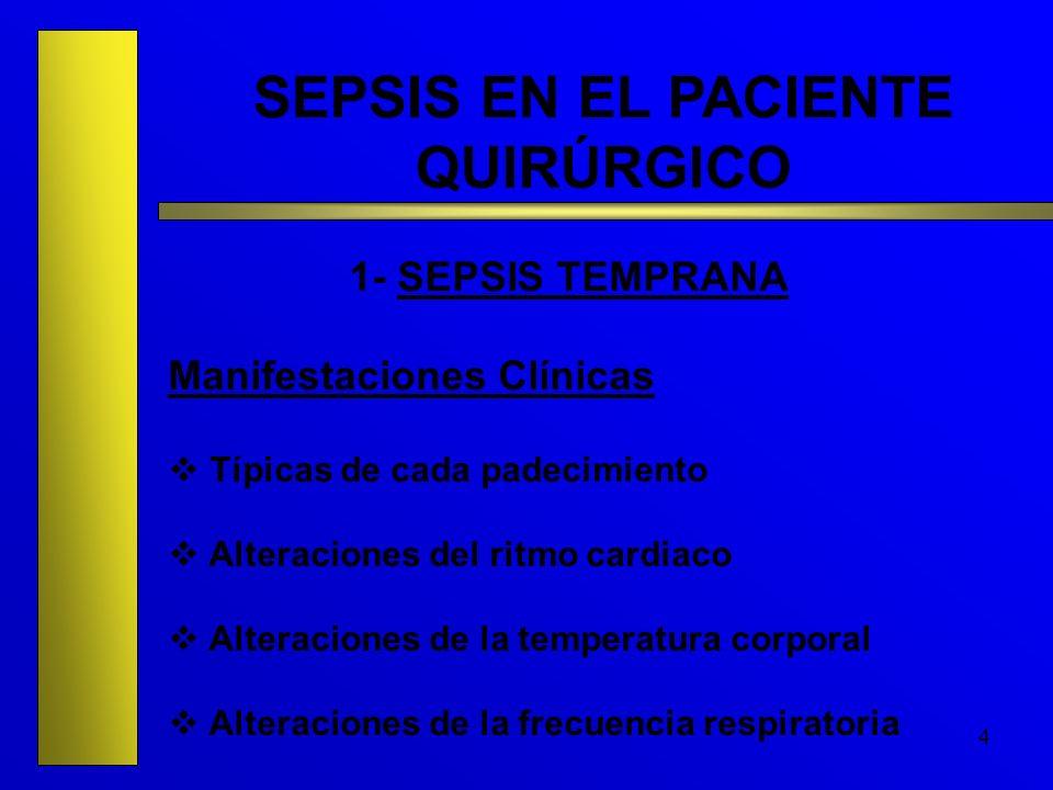4 SEPSIS EN EL PACIENTE QUIRÚRGICO 1- SEPSIS TEMPRANA Manifestaciones Clínicas Típicas de cada padecimiento Alteraciones del ritmo cardiaco Alteracion