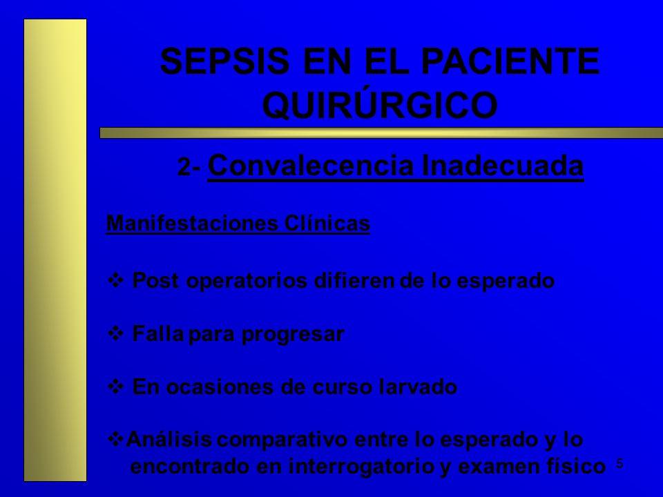 5 SEPSIS EN EL PACIENTE QUIRÚRGICO 2- Convalecencia Inadecuada Manifestaciones Clínicas Post operatorios difieren de lo esperado Falla para progresar