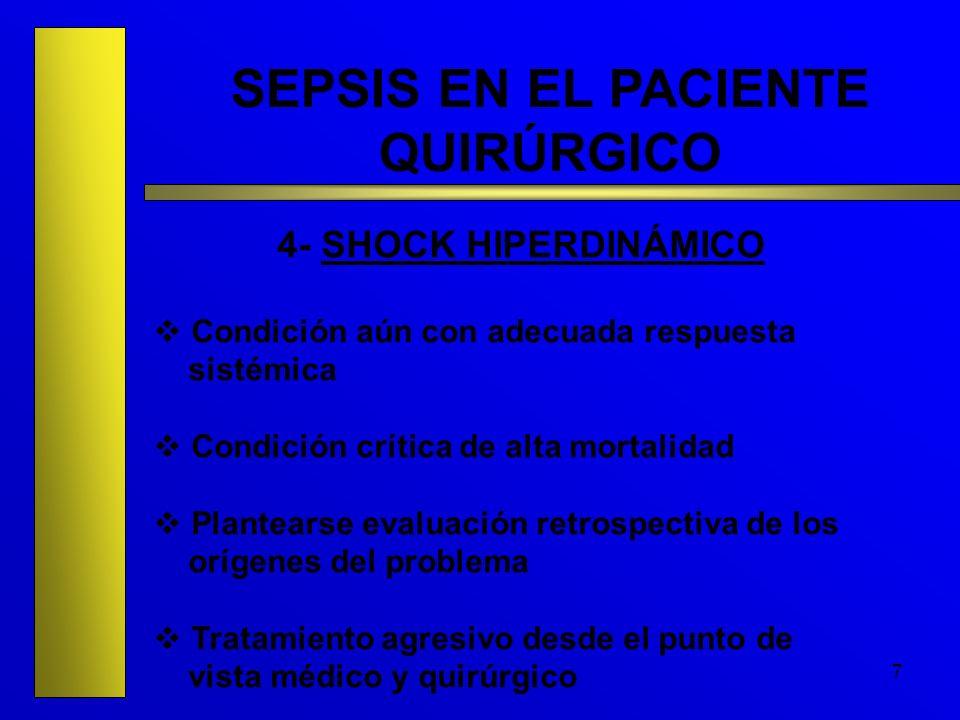 7 SEPSIS EN EL PACIENTE QUIRÚRGICO 4- SHOCK HIPERDINÁMICO Condición aún con adecuada respuesta sistémica Condición crítica de alta mortalidad Plantear